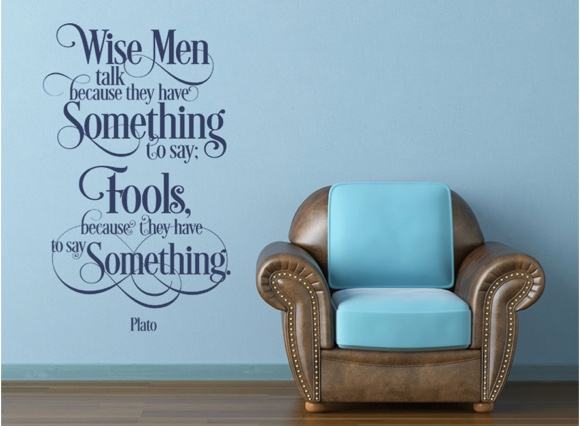 Wise men talk because they have something to say; ...
