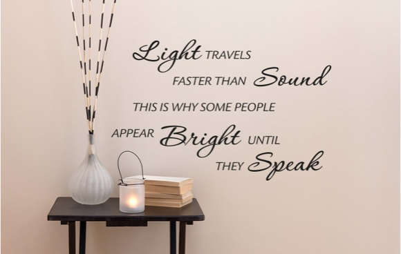 Light travels faster than sound this is why some people appear bright until they speak